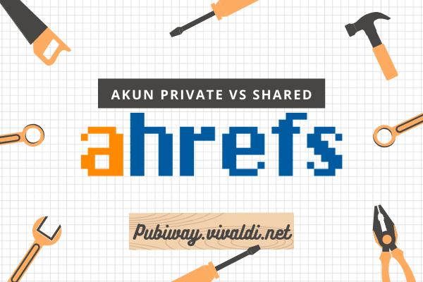 Akun Private vs Akun Shared Ahrefs